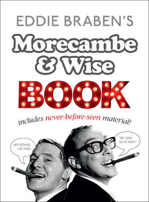 Eddie Braben's Morecambe and Wise Book by Eric Morecambe, Ernie Wise, Eddie Braben