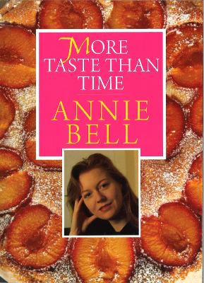 More Taste Than Time by Annie Bell