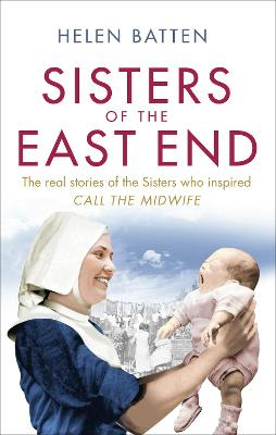 Sisters of the East End A 1950s Nurse and Midwife by Helen Batten