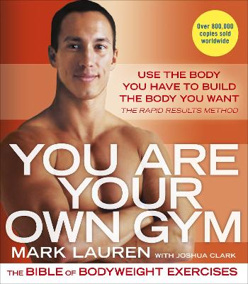 You are Your Own Gym The Bible of Bodyweight Exercises by Mark Lauren