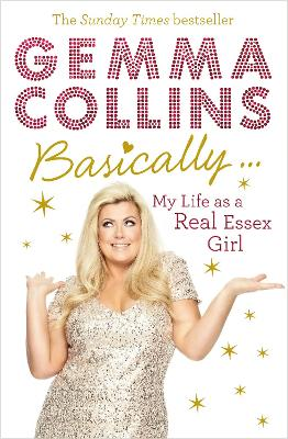Basically... My Life as a Real Essex Girl by Gemma Collins