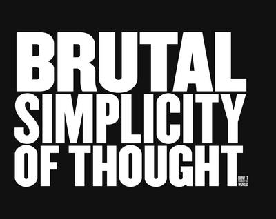 Brutal Simplicity of Thought How It Changed the World by Lord Saatchi