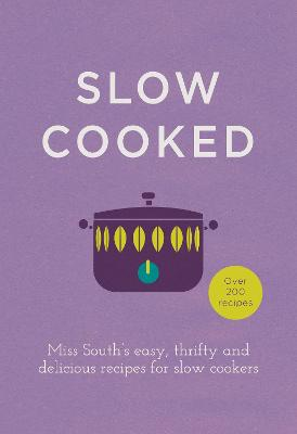 Slow Cooked 200 Exciting, New Recipes for Your Slow Cooker by Miss South