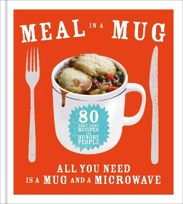 Meal in a Mug Quick and Delicious Recipes for Busy People by Denise Smart