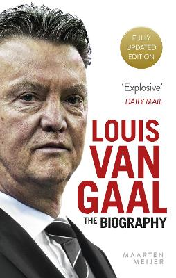 Louis Van Gaal The Biography by Maarten Meijer