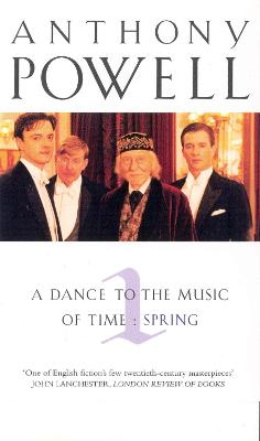 A Dance to the Music of Time: Spring by Anthony Powell