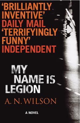 My Name Is Legion by A. N. Wilson
