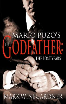 Mario Puzo's The Godfather: The Lost Years by Mark Winegardner
