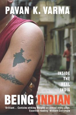 Being Indian Inside the Real India by Pavan K. Varma