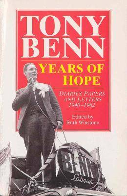 Years Of Hope Diaries,Letters and Papers 1940-1962 by Tony Benn