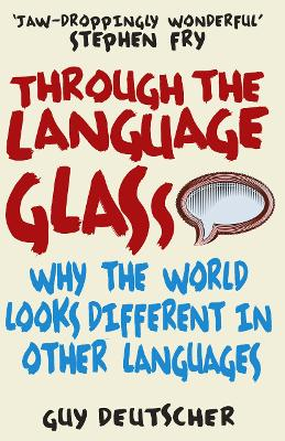 Through the Language Glass Why The World Looks Different In Other Languages by Guy Deutscher