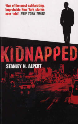 Kidnapped A Story of Survival by Stanley N. Alpert