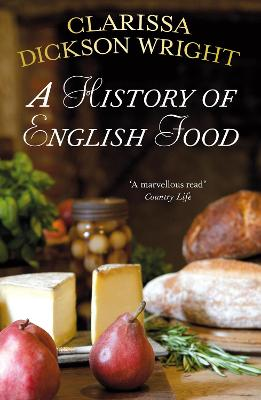 A History of English Food by Clarissa Dickson Wright