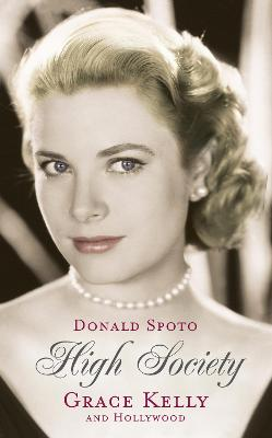 High Society Grace Kelly and Hollywood by Donald Spoto