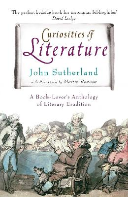 Curiosities of Literature A Book-lover's Anthology of Literary Erudition by John Sutherland