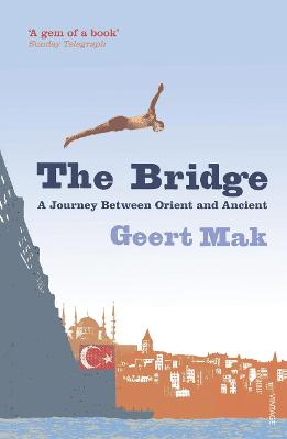 The Bridge A Journey Between Orient and Occident by Geert Mak