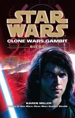 Star Wars: Clone Wars Gambit - Siege by Karen Miller
