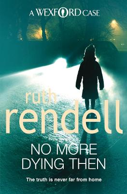 No More Dying Then (A Wexford Case) by Ruth Rendell