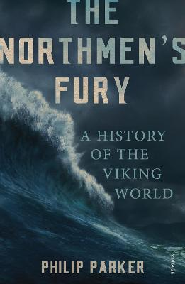 The Northmen's Fury A History of the Viking World by Philip Parker