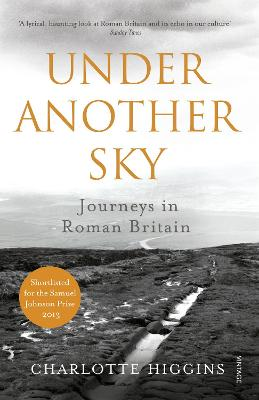 Under Another Sky Journeys in Roman Britain by Charlotte Higgins