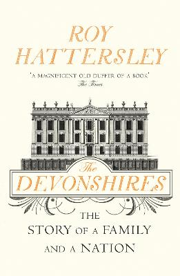 The Devonshires The Story of a Family and a Nation by Roy Hattersley
