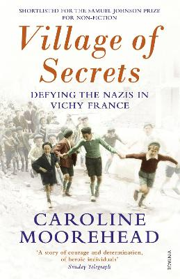 Village of Secrets Defying the Nazis in Vichy France by Caroline Moorehead