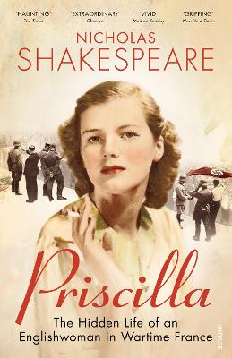 Priscilla The Hidden Life of an Englishwoman in Wartime France by Nicholas Shakespeare