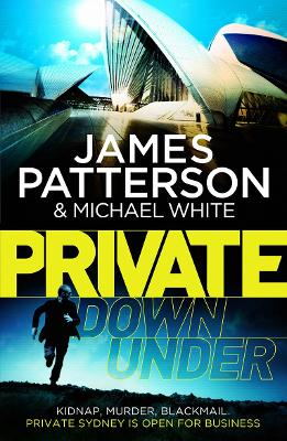Private Down Under (Private 6) by James Patterson, Michael White