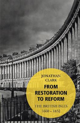 From Restoration to Reform The British Isles 1660-1832 by Jonathan Clark