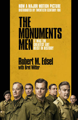 The Monuments Men Allied Heroes, Nazi Thieves and the Greatest Treasure Hunt in History by Robert M. Edsel