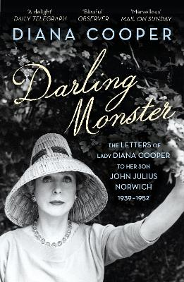 Darling Monster The Letters of Lady Diana Cooper to Her Son John Julius Norwich 1939-1952 by Diana Cooper