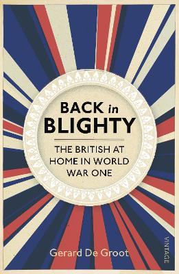 Back in Blighty British Society in the Era of the Great War by Gerard DeGroot