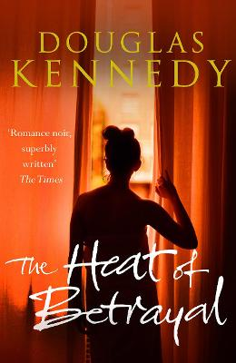 The Heat of Betrayal by Douglas Kennedy