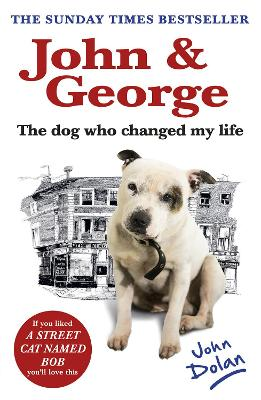John and George The Dog Who Changed My Life by John Dolan