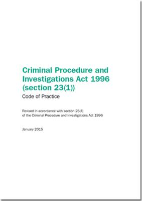 Criminal Procedure and Investigations Act 1996 (section 23 (1)) code of practice, revised in accordance with section 25 (4) of the Criminal Procedure and Investigations Act 1996 by Great Britain: Ministry of Justice