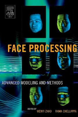 Face Processing: Advanced Modeling and Methods by Wenyi Zhao