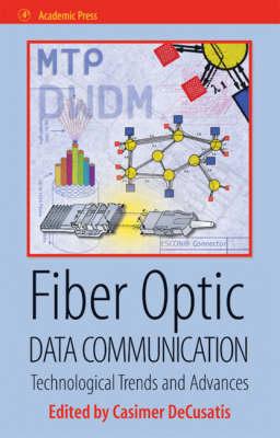 Fiber Optic Data Communication Technology Advances and Futures by Dr. Casimer DeCusatis