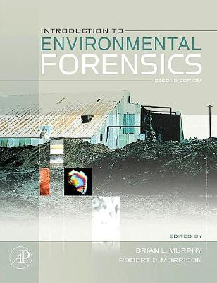 Introduction to Environmental Forensics by Brian L. (Exponent, Incorporated, Sarasota, FL, USA) Murphy, Robert D. (DPRA, San Marcos, CA, USA) Morrison