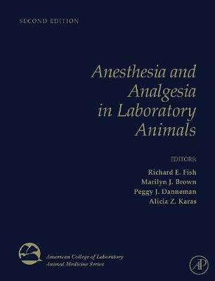 Anesthesia and Analgesia in Laboratory Animals by Richard E. Fish