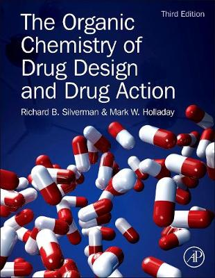 The Organic Chemistry of Drug Design and Drug Action by Richard B. (Northwestern University, Evanston, IL, USA) Silverman, Mark W. (Ambit Biosciences, San Diego, CA, USA) Holladay