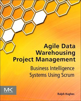 Agile Data Warehousing Project Management Business Intelligence Systems Using Scrum by Ralph (former DW/BI practice manager for a leading global systems integrator, has led numerous BI programs and projects Hughes