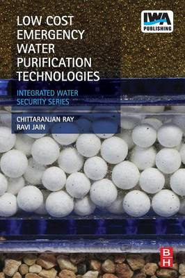 Low Cost Emergency Water Purification Technologies Integrated Water Security Series by Chittaranjan (Professor of Civil and Environmental Engineering, University of Hawaii at Manoa) Ray, Ravi (Dean and Profes Jain