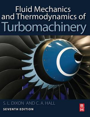 Fluid Mechanics and Thermodynamics of Turbomachinery by S. Larry (Senior Fellow at the University of Liverpool) Dixon, Cesare (University Lecturer in Turbomachinery, University  Hall