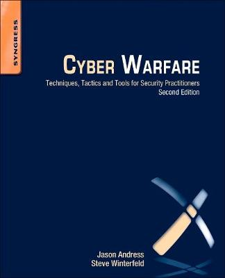 Cyber Warfare Techniques, Tactics and Tools for Security Practitioners by Jason (CISSP, ISSAP, CISM, GPEN) Andress, Steve ((CISSP, PMP, SANS GSEC, Six Sigma) has a strong technical and lead Winterfeld