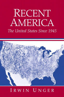 Recent America The United States Since 1945 by Irwin Unger
