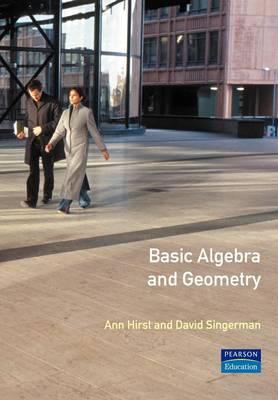 Basic Algebra and Geometry by Ann Hirst, David Singerman
