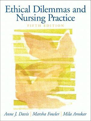 Ethical Dilemmas and Nursing Practice by Anne J. Davis, Marsha Fowler, Mila A. Aroskar