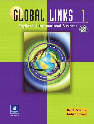 Global Links Global Links 1: English for International Business, with Audio CD English for International Business by Keith Adams, Rafael Dovale