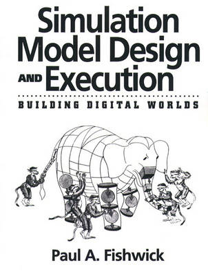 Simulation Model Design and Execution Building Digital Worlds by Paul A. Fishwick