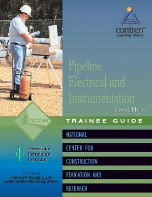 Pipeline Electrical & Instrumentation Level 3 Trainee Guide, Paperback by NCCER